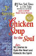 3rd Serving of Chicken Soup for the Soul 101 More Stories to Open the Heart and Rekindle the...