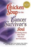 Chicken Soup for the Surviving Soul 101 Stories to Comfort Cancer Patients and Their Loved Ones