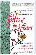 Gifts of the Heart Stories That Celebrate Life's Defining Moments
