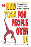 New Yoga for People over 50 A Comprehensive Guide for Midlife and Older Beginners