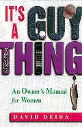 It's a Guy Thing An Owner's Manual for Women