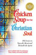 Chicken Soup for the Christian Soul 101 Stories to Open the Heart and Rekindle the Spirit