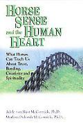 Horse Sense and the Human Heart What Horses Can Teach Us About Trust, Bonding, Creativity an...