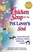 Chicken Soup for the Pet Lover's Soul Stories About Pets As Teachers, Healers, Heroes and Fr...