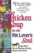 Chicken Soup for the Pet Lover's Soul Stories About Pets As Teachers, Healers, Heroes, and F...