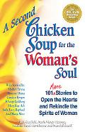 Second Chicken Soup for the Woman's Soul 101 More Stories to Open the Hearts and Rekindle th...