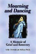 Mourning and Dancing A Memoir of Grief and Recovery
