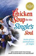 Chicken Soup for the Single's Soul Stories of Love and Inspiration for the Single, Divorced ...
