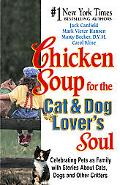 Chicken Soup for the Cat-And-Dog Lover's Soul Celebrating Pets As Family With Stories About ...