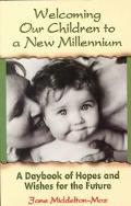 Welcoming Our Children to a New Millennium A Daybook of Hopes and Wishes for the Future