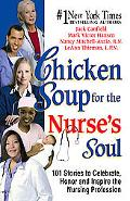 Chicken Soup for the Nurse's Soul 101 Stories of Nursing, Nursing and More Nursing