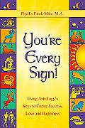 You're Every Sign! Using Astrology's Keys to Create Success, Love and Happiness