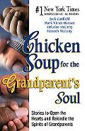Chicken Soup for the Grandparent's Soul Stories to Open the Hearts and Rekindle the Spirits ...