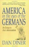 America in the Eyes of the Germans: An Essay on Anti-Americanism