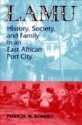Lamu History, Society, and Family in an East African Port City