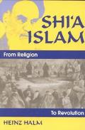 Shi'a Islam From Religion to Revolution