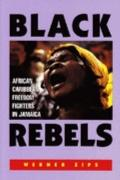 Black Rebels African-Caribbean Freedom Fighters in Jamaica