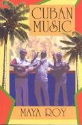 Cuban Music From Son and Rumba to the Buena Vista Social Club and Timba Cubana