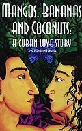 Mangos, Bananas and Coconuts A Cuban Love Story