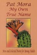My Own True Name New and Selected Poems for Young Adults, 1984-1999