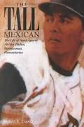 Tall Mexican The Life of Hank Aguirre All-Star Pitcher, Businessman, Humanitarian