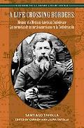 A Life Crossing Borders: Memoir of a Mexican-American Confederate / Las memorias de un mexic...