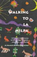 Walking to LA Milpa Living in Guatemala With Armies, Demons, Abrazos, and Death