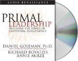 Primal Leadership: Realizing the Power of Emotional Intelligence [ABRIDGED]