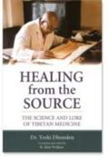 Healing from the Source The Science and Lore of Tibetan Medicine