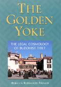 Golden Yoke The Legal Cosmology of Buddhist Tibet