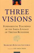 Three Visions Fundamental Teachings of the Sakya Lineage of Tibetan Buddhism