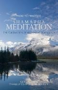 How to Practice Shamatha Meditation : The Cultivation of Meditative Quiescene