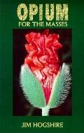 Opium for the Masses A Practical Guide to Growing Poppies and Making Opium