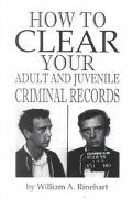 How to Clear Your Adult and Juvenile Criminal Records - William A. Rinehart - Paperback