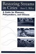 Restoring Streams in Cities A Guide for Planners, Policymakers, and Citizens