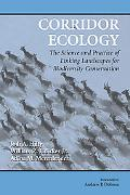Corridor Ecology The Science And Practice of Linking Landscapes for Biodiversity Conservation