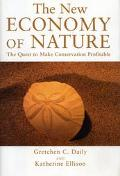 New Economy of Nature The Quest to Make Conservation Profitable