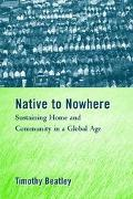 Native to Nowhere Sustaining Home and Community in a Global Age