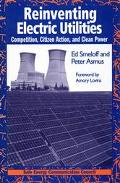 Reinventing Electric Utilities Competition, Citizen Action, and Clean Power