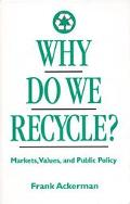 Why Do We Recycle? Markets, Values, and Public Policy