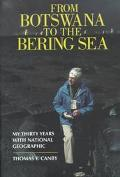 From Botswana to the Bering Sea My Thirty Years With National Geographic
