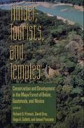 Timber, Tourists and Temples Conservation and Development in the Maya Forest of Belize, Guat...