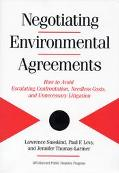 Negotiating Environmental Agreements How to Avoid Escalating Confrontation, Needless Costs, ...