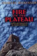 Fire on the Plateau Conflict and Endurance in the American Southwest