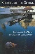 Keepers Of The Spring Reclaiming Our Water In An Age Of Globalization