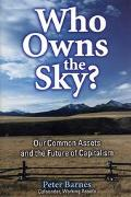 Who Owns the Sky Our Common Assets and the Future of Capitalism