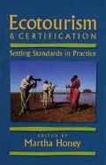 Ecotourism and Certification Setting Standards in Practice