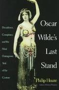 Oscar Wilde's Last Stand Decadence, Conspiracy, and the Most Outrageous Trial of the Century