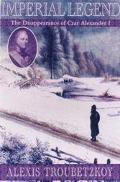 Imperial Legend The Mysterious Disappearance of Tsar Alexander I