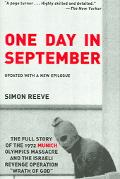 One Day in September The Full Story of the 1972 Munich Olympics Massacre and the Israeli Rev...